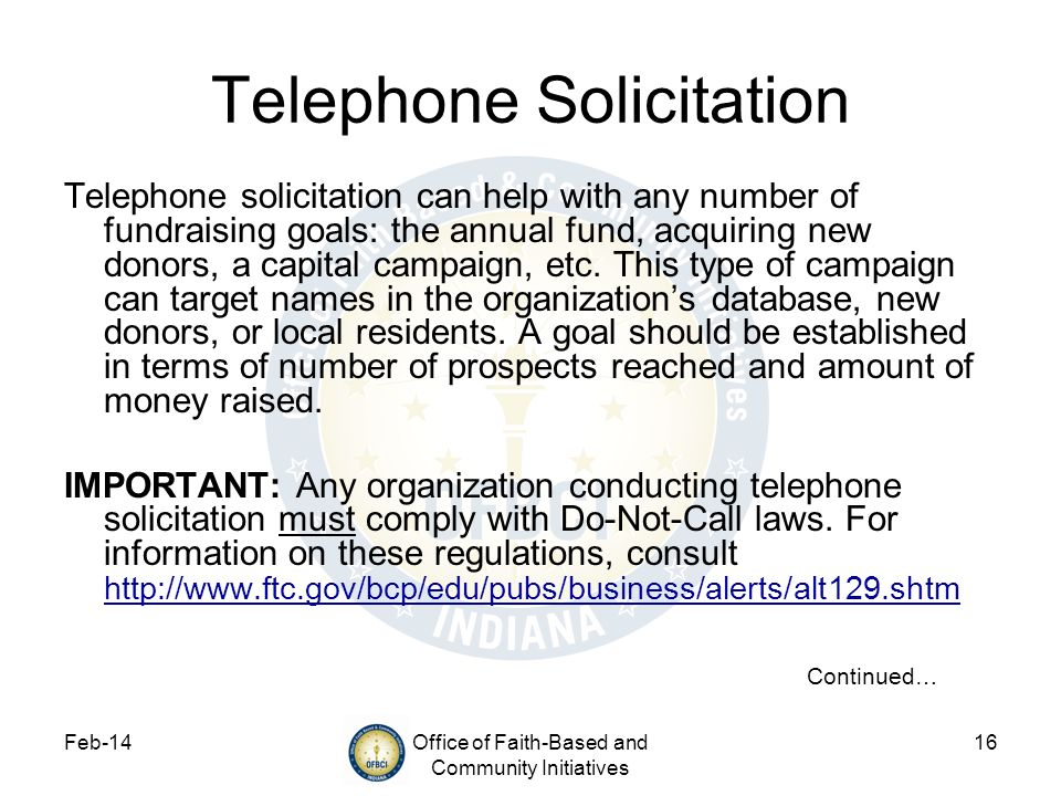 Feb-14Office of Faith-Based and Community Initiatives 16 Telephone Solicitation Telephone solicitation can help with any number of fundraising goals: the annual fund, acquiring new donors, a capital campaign, etc.