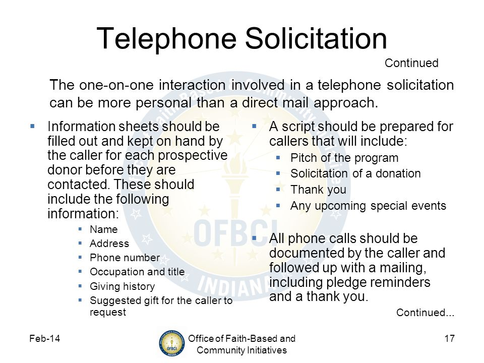 Feb-14Office of Faith-Based and Community Initiatives 17 Telephone Solicitation Continued Information sheets should be filled out and kept on hand by the caller for each prospective donor before they are contacted.
