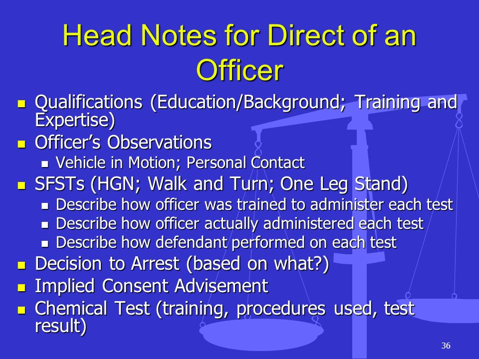 36 Head Notes for Direct of an Officer Qualifications (Education/Background; Training and Expertise) Qualifications (Education/Background; Training an