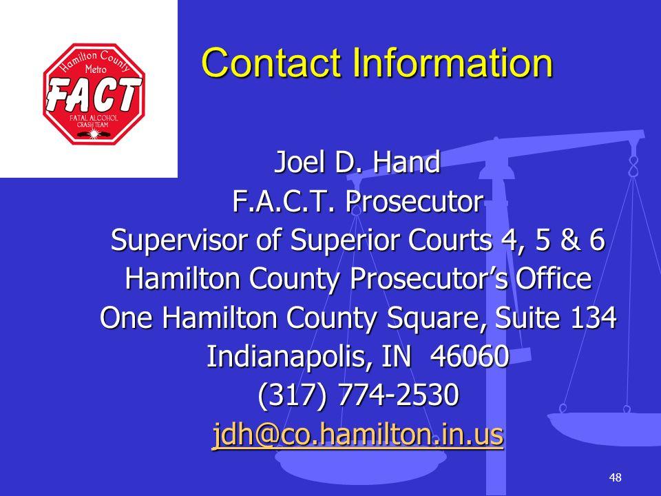 48 Contact Information Joel D. Hand F.A.C.T. Prosecutor Supervisor of Superior Courts 4, 5 & 6 Hamilton County Prosecutors Office One Hamilton County