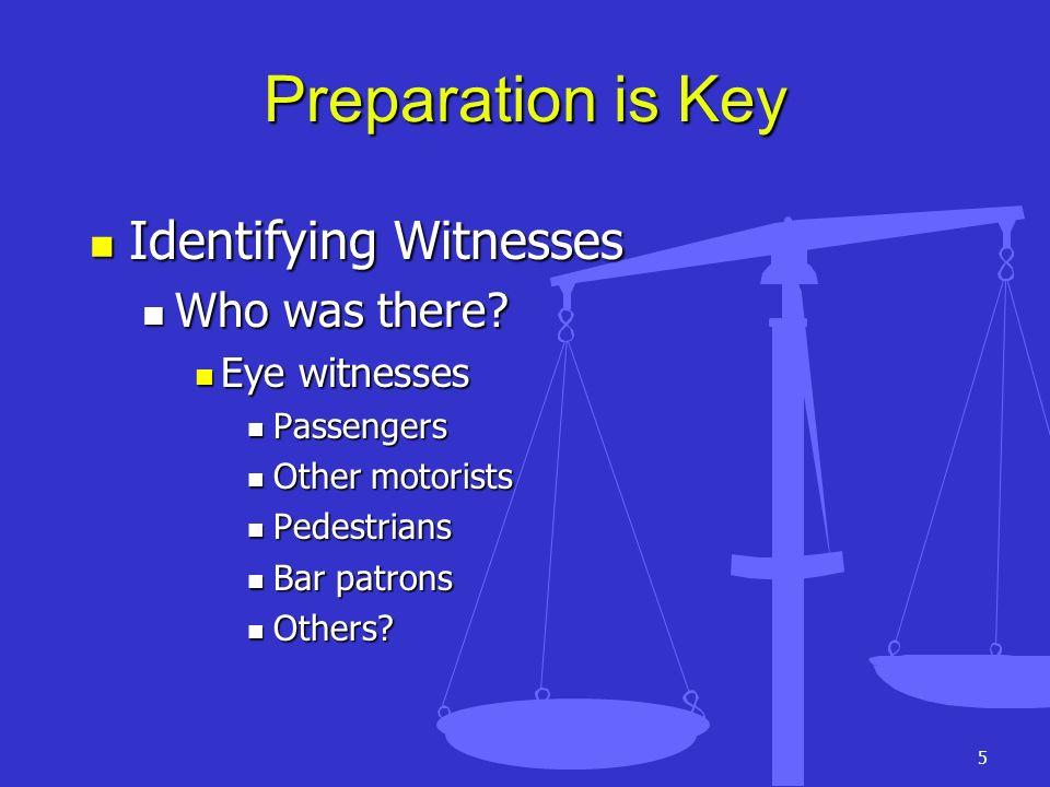 5 Preparation is Key Identifying Witnesses Identifying Witnesses Who was there? Who was there? Eye witnesses Eye witnesses Passengers Passengers Other