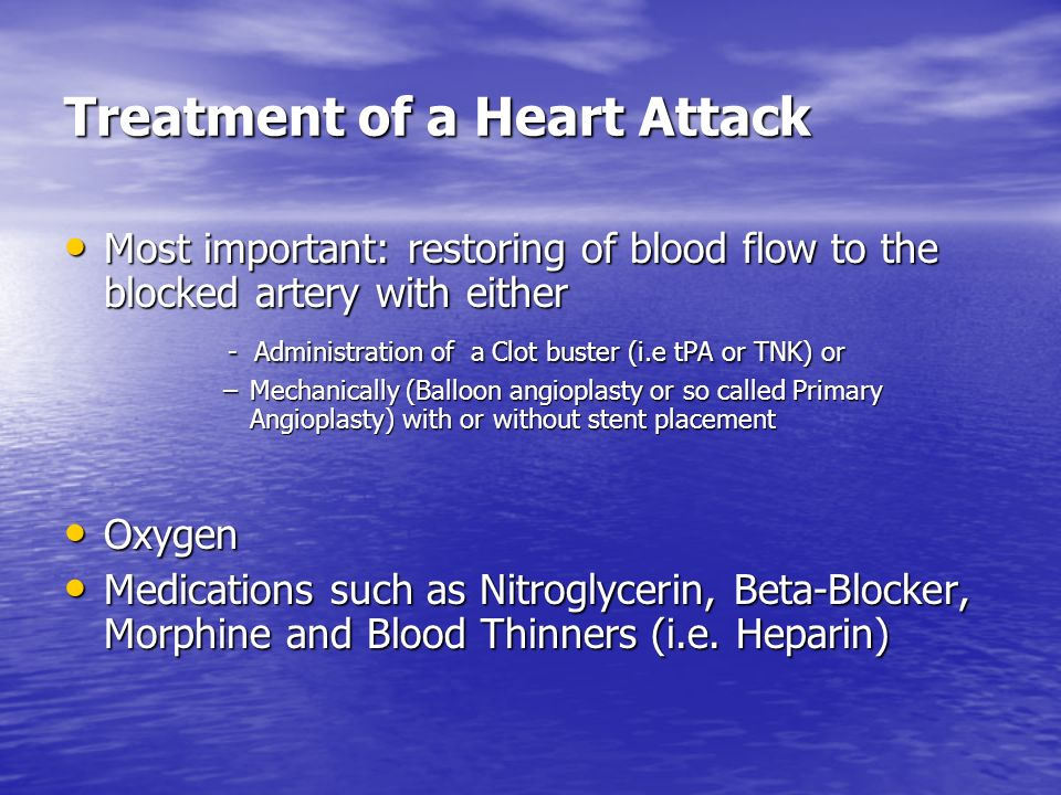 Treatment of a Heart Attack Most important: restoring of blood flow to the blocked artery with either Most important: restoring of blood flow to the b