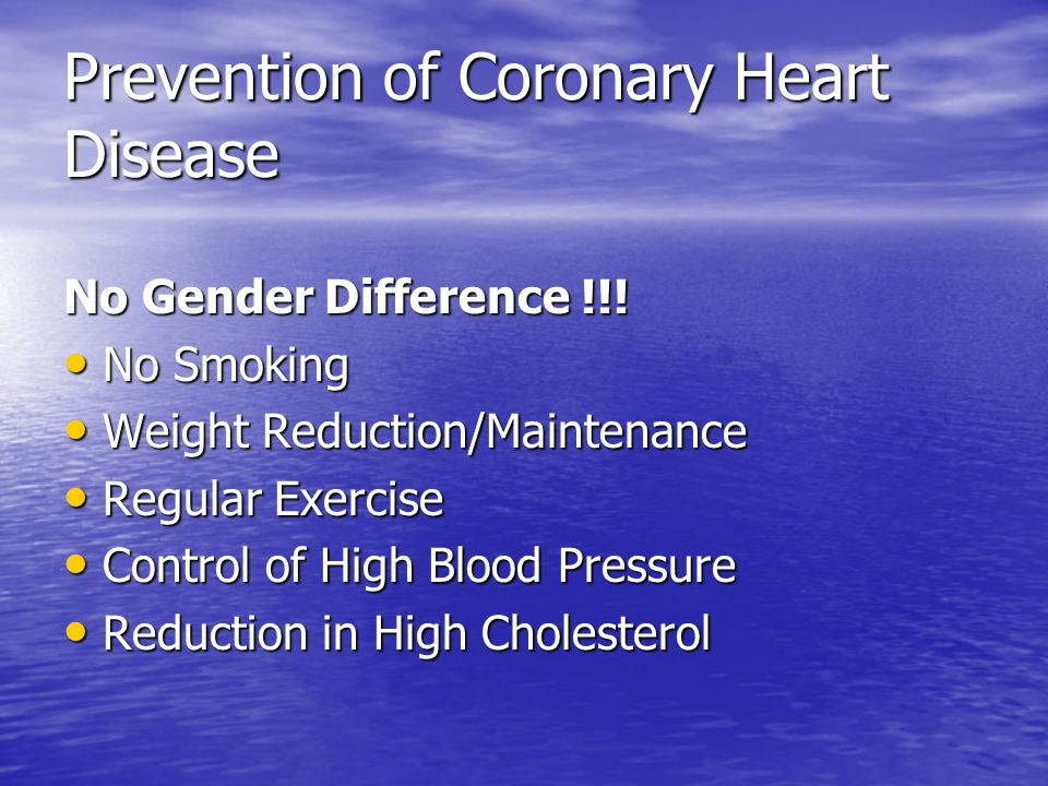 Prevention of Coronary Heart Disease No Gender Difference !!! No Smoking No Smoking Weight Reduction/Maintenance Weight Reduction/Maintenance Regular