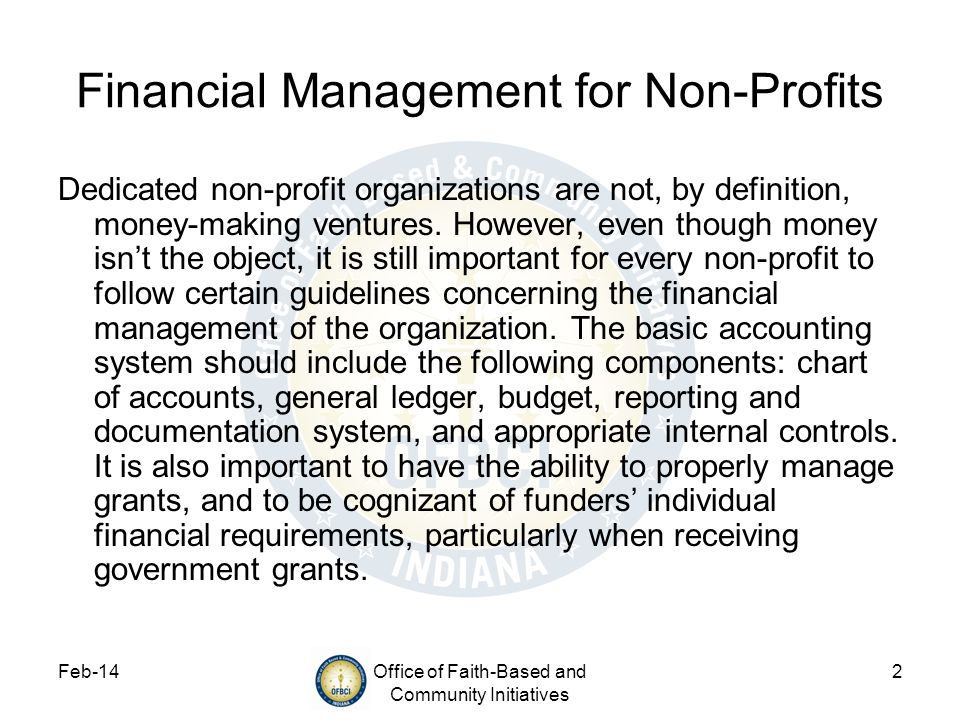 Feb-14Office of Faith-Based and Community Initiatives 2 Financial Management for Non-Profits Dedicated non-profit organizations are not, by definition
