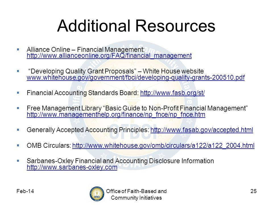 Feb-14Office of Faith-Based and Community Initiatives 25 Additional Resources Alliance Online – Financial Management: http://www.allianceonline.org/FA