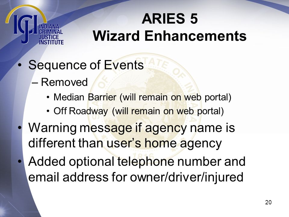 ARIES 5 Wizard Enhancements 20 Sequence of Events –Removed Median Barrier (will remain on web portal) Off Roadway (will remain on web portal) Warning