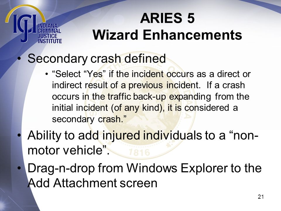 ARIES 5 Wizard Enhancements 21 Secondary crash defined Select Yes if the incident occurs as a direct or indirect result of a previous incident. If a c