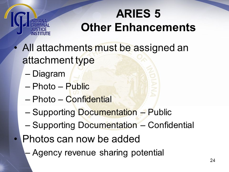 24 ARIES 5 Other Enhancements All attachments must be assigned an attachment type –Diagram –Photo – Public –Photo – Confidential –Supporting Documenta