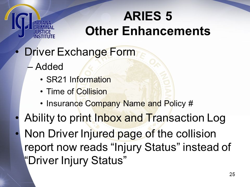 25 ARIES 5 Other Enhancements Driver Exchange Form –Added SR21 Information Time of Collision Insurance Company Name and Policy # Ability to print Inbo