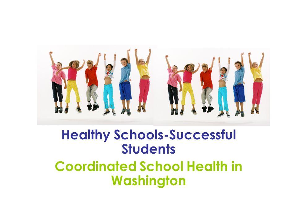 Healthy Schools-Successful Students Coordinated School Health in Washington