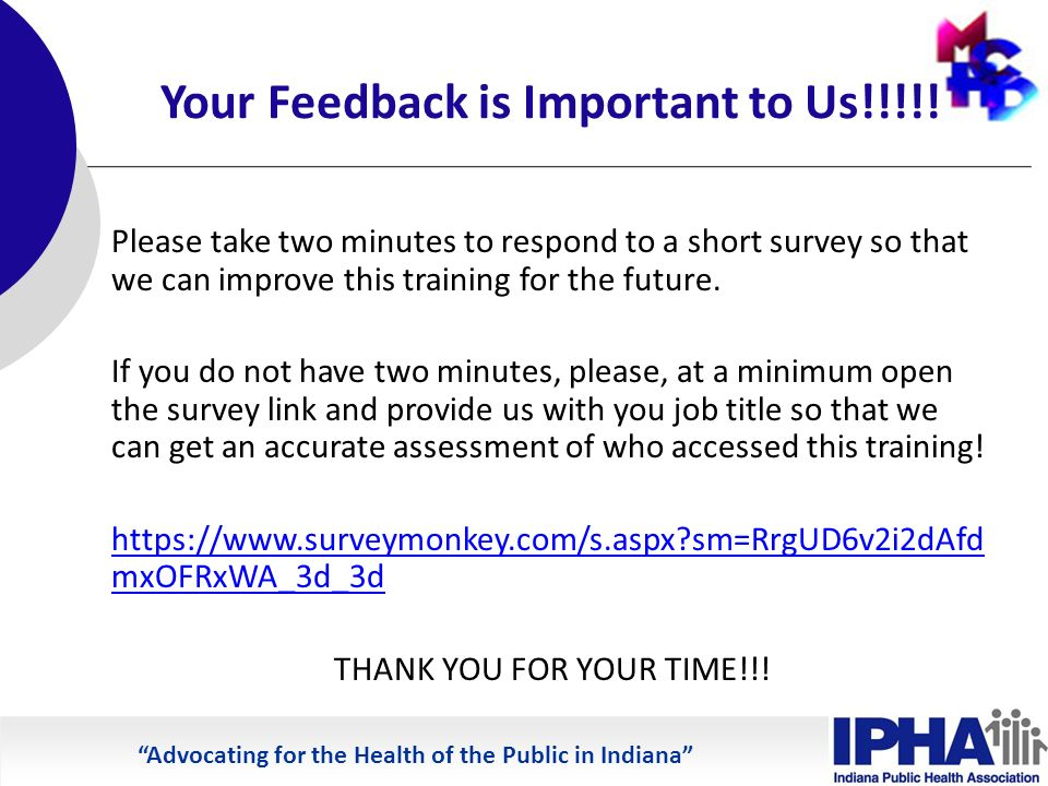 Advocating for the Health of the Public in Indiana Your Feedback is Important to Us!!!!.