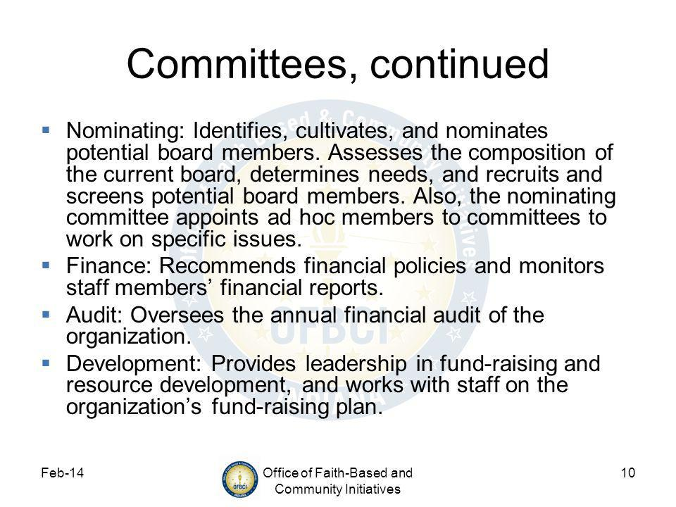 Feb-14Office of Faith-Based and Community Initiatives 10 Committees, continued Nominating: Identifies, cultivates, and nominates potential board members.
