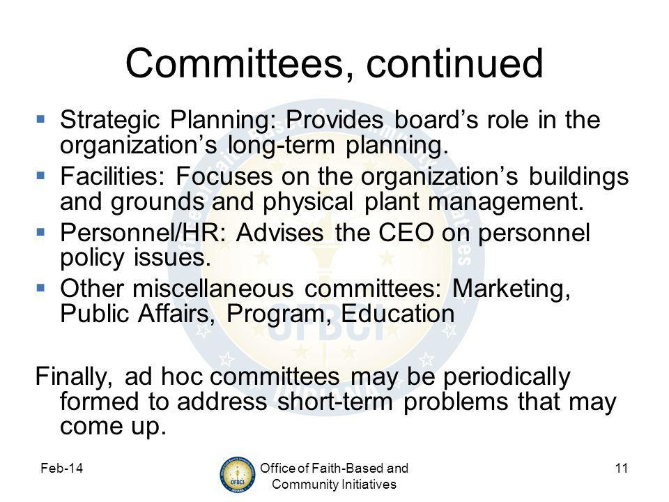 Feb-14Office of Faith-Based and Community Initiatives 11 Committees, continued Strategic Planning: Provides boards role in the organizations long-term planning.