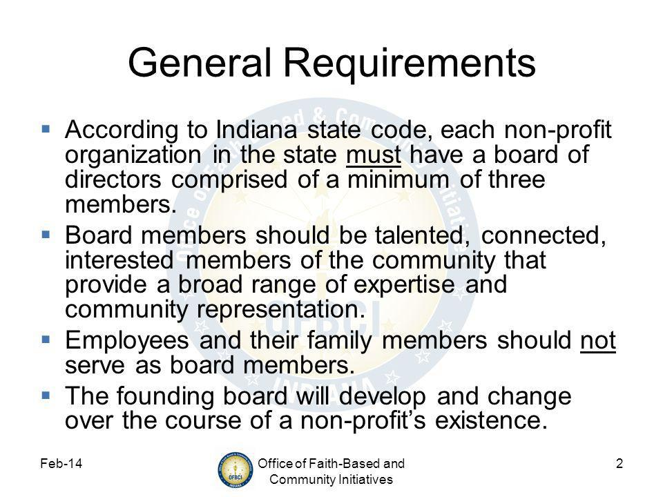 Feb-14Office of Faith-Based and Community Initiatives 2 General Requirements According to Indiana state code, each non-profit organization in the state must have a board of directors comprised of a minimum of three members.