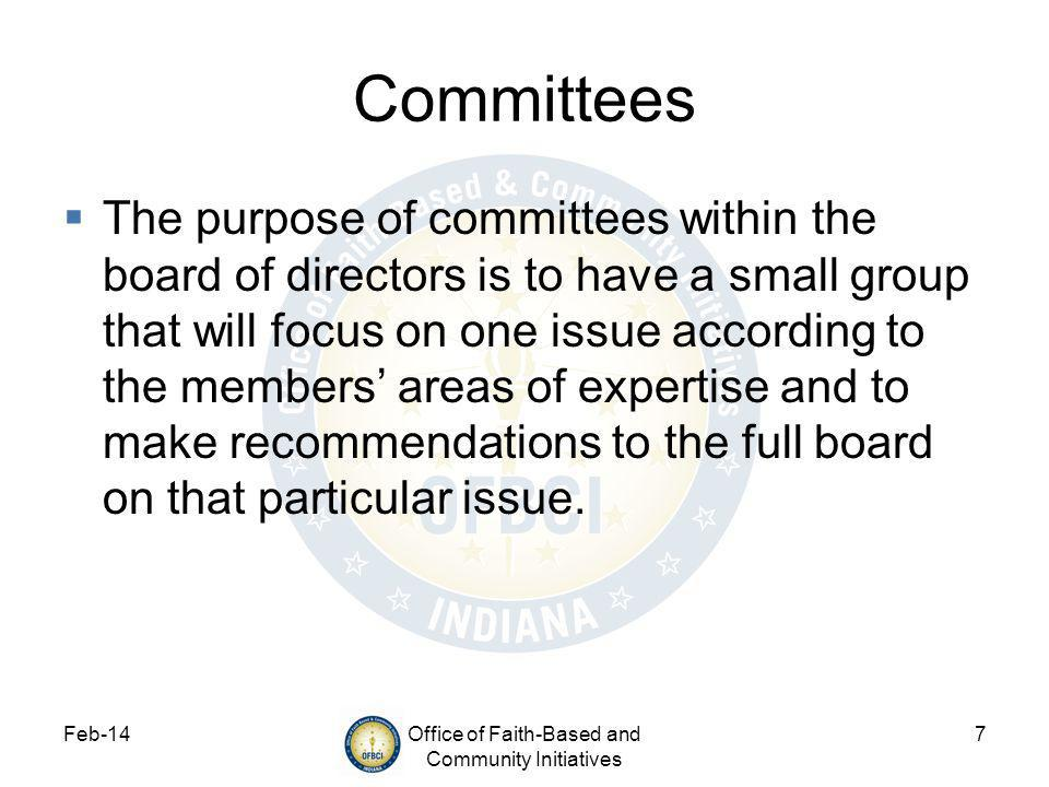 Feb-14Office of Faith-Based and Community Initiatives 7 Committees The purpose of committees within the board of directors is to have a small group that will focus on one issue according to the members areas of expertise and to make recommendations to the full board on that particular issue.
