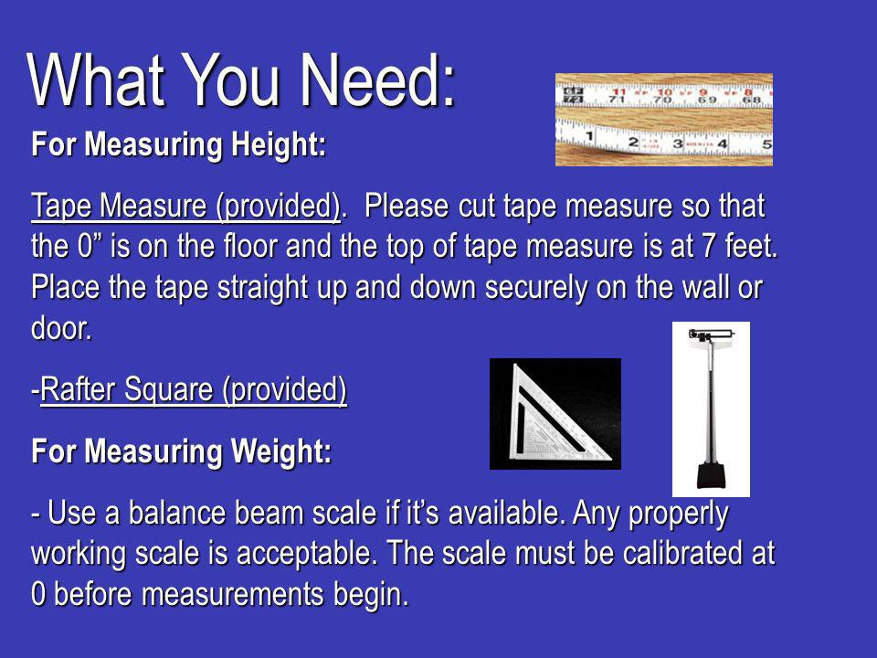 What You Need: For Measuring Height: Tape Measure (provided).