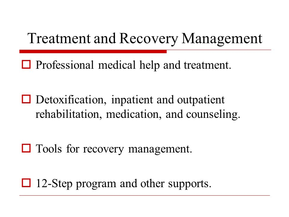 Treatment and Recovery Management Professional medical help and treatment.