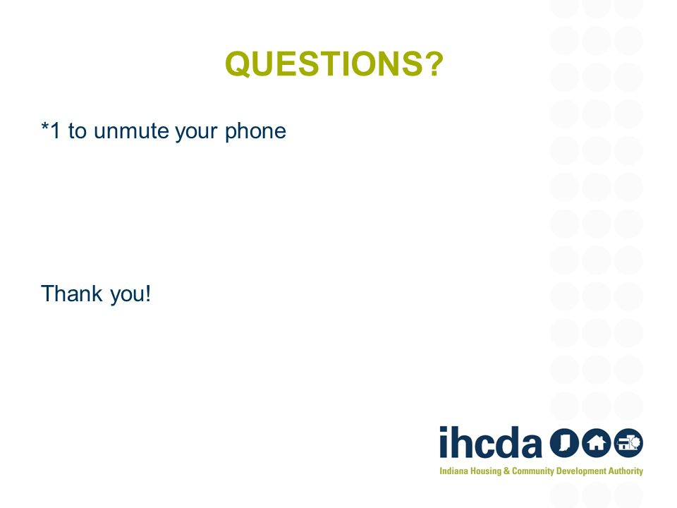 QUESTIONS? *1 to unmute your phone Thank you!