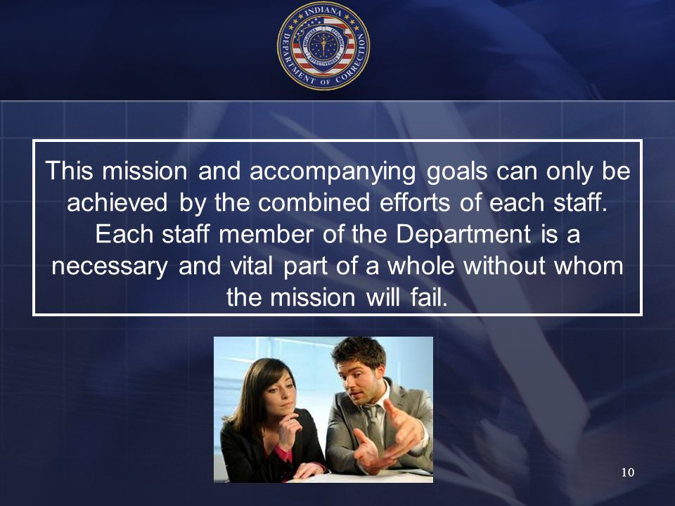 This mission and accompanying goals can only be achieved by the combined efforts of each staff. Each staff member of the Department is a necessary and
