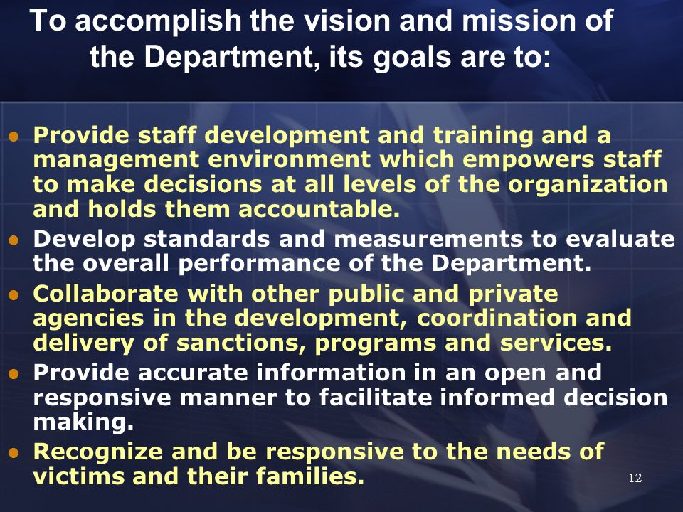 To accomplish the vision and mission of the Department, its goals are to: Provide staff development and training and a management environment which em