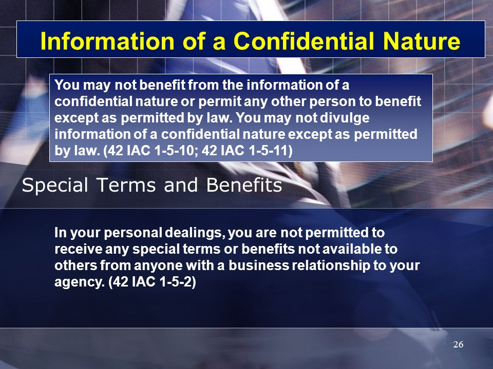 Information of a Confidential Nature Special Terms and Benefits You may not benefit from the information of a confidential nature or permit any other