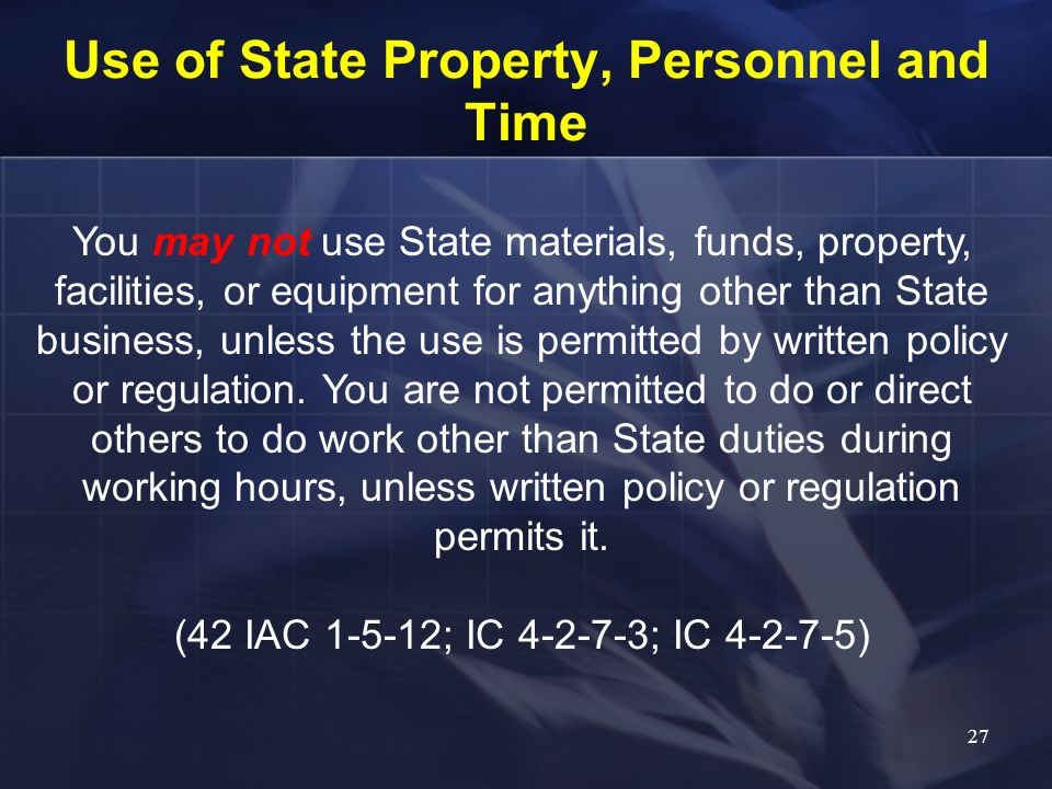 Use of State Property, Personnel and Time You may not use State materials, funds, property, facilities, or equipment for anything other than State bus