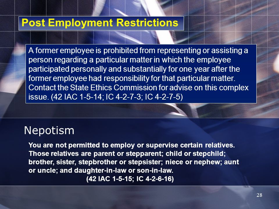 Post Employment Restrictions Nepotism A former employee is prohibited from representing or assisting a person regarding a particular matter in which t