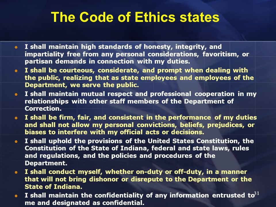 The Code of Ethics states I shall maintain high standards of honesty, integrity, and impartiality free from any personal considerations, favoritism, o