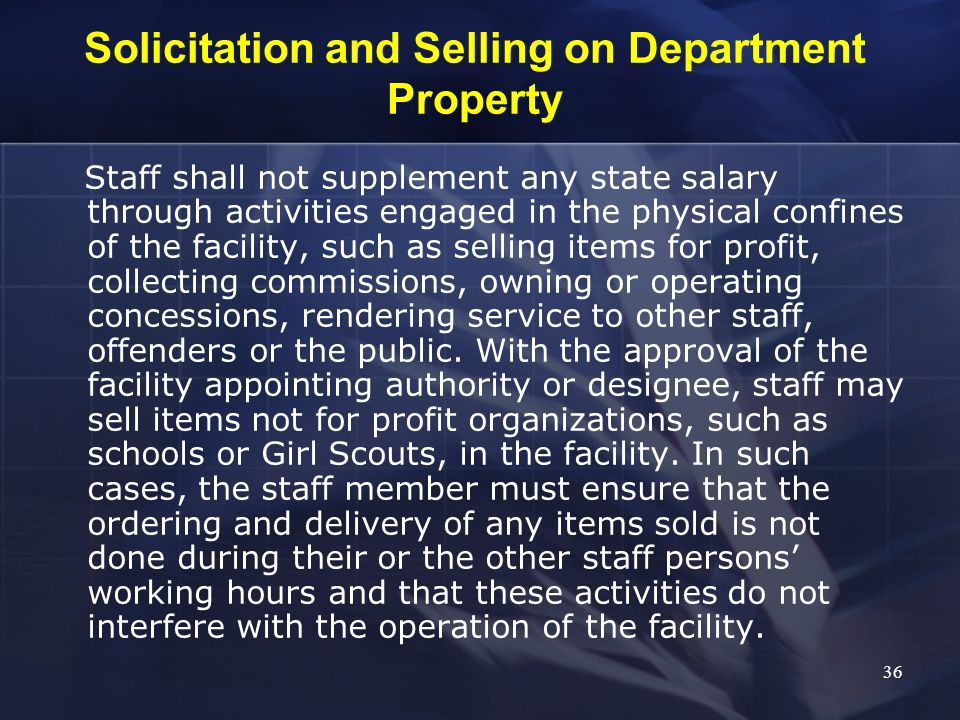 Staff shall not supplement any state salary through activities engaged in the physical confines of the facility, such as selling items for profit, col