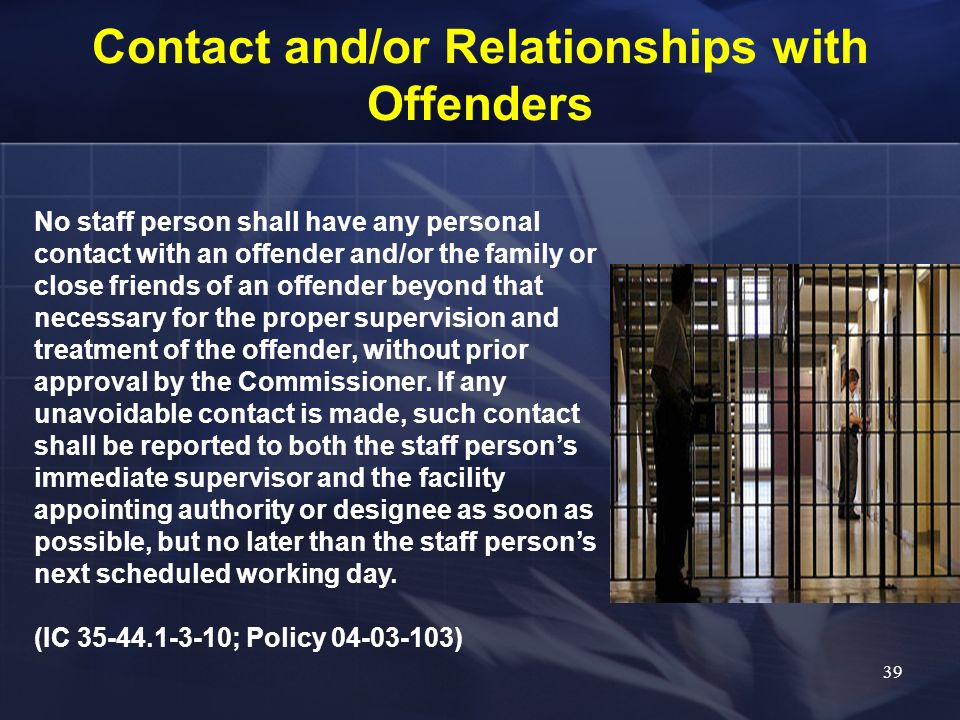 Contact and/or Relationships with Offenders No staff person shall have any personal contact with an offender and/or the family or close friends of an