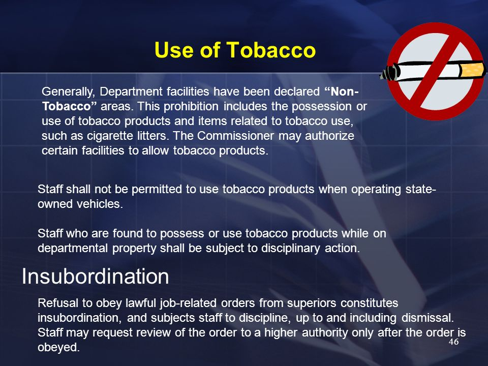 Use of Tobacco Generally, Department facilities have been declared Non- Tobacco areas. This prohibition includes the possession or use of tobacco prod