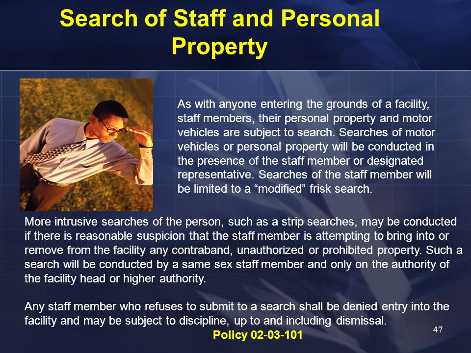 Search of Staff and Personal Property As with anyone entering the grounds of a facility, staff members, their personal property and motor vehicles are