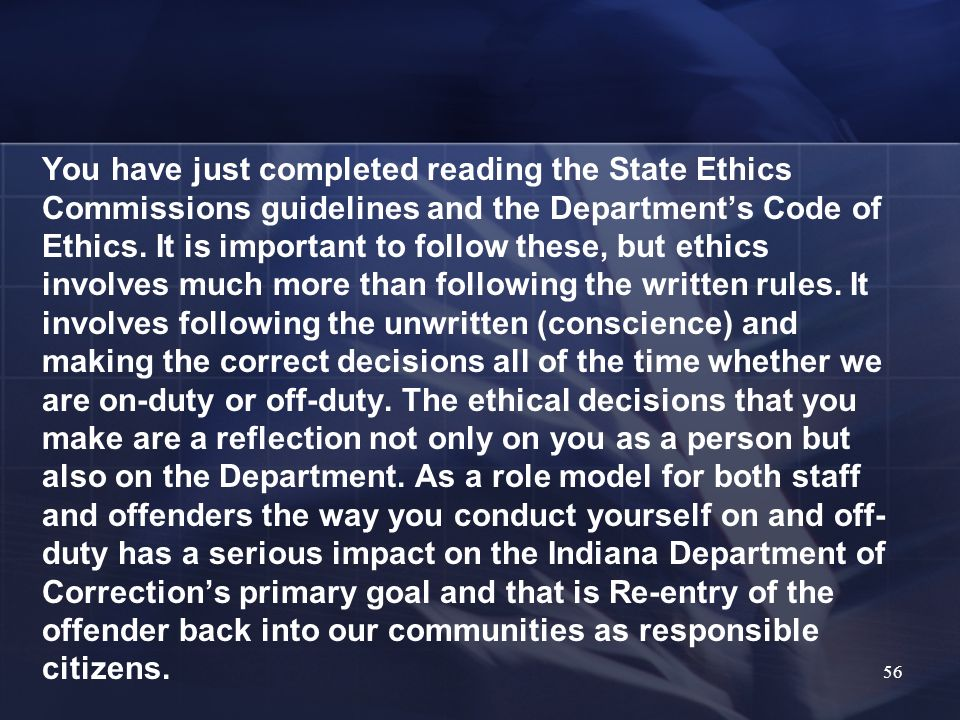You have just completed reading the State Ethics Commissions guidelines and the Departments Code of Ethics. It is important to follow these, but ethic