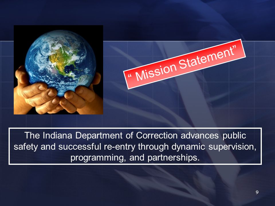 Mission Statement The Indiana Department of Correction advances public safety and successful re-entry through dynamic supervision, programming, and pa