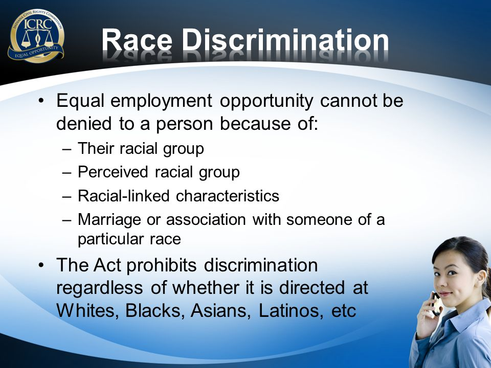 Equal employment opportunity cannot be denied to a person because of: –Their racial group –Perceived racial group –Racial-linked characteristics –Marr