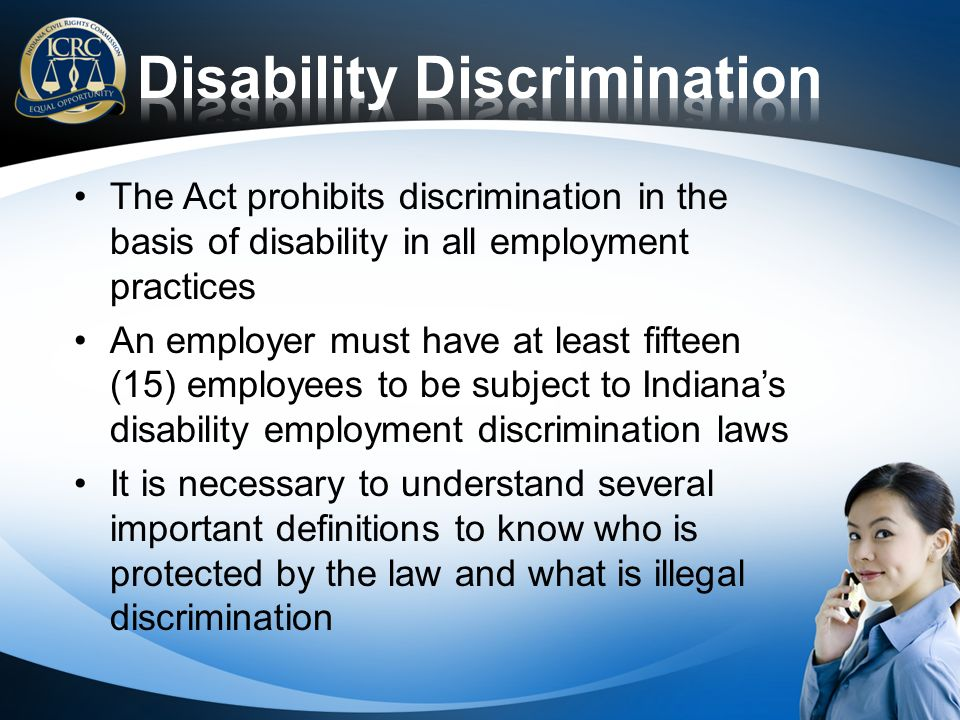 The Act prohibits discrimination in the basis of disability in all employment practices An employer must have at least fifteen (15) employees to be su