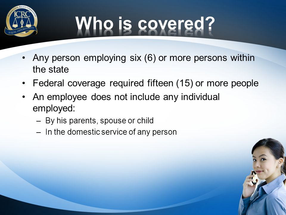 Any person employing six (6) or more persons within the state Federal coverage required fifteen (15) or more people An employee does not include any i