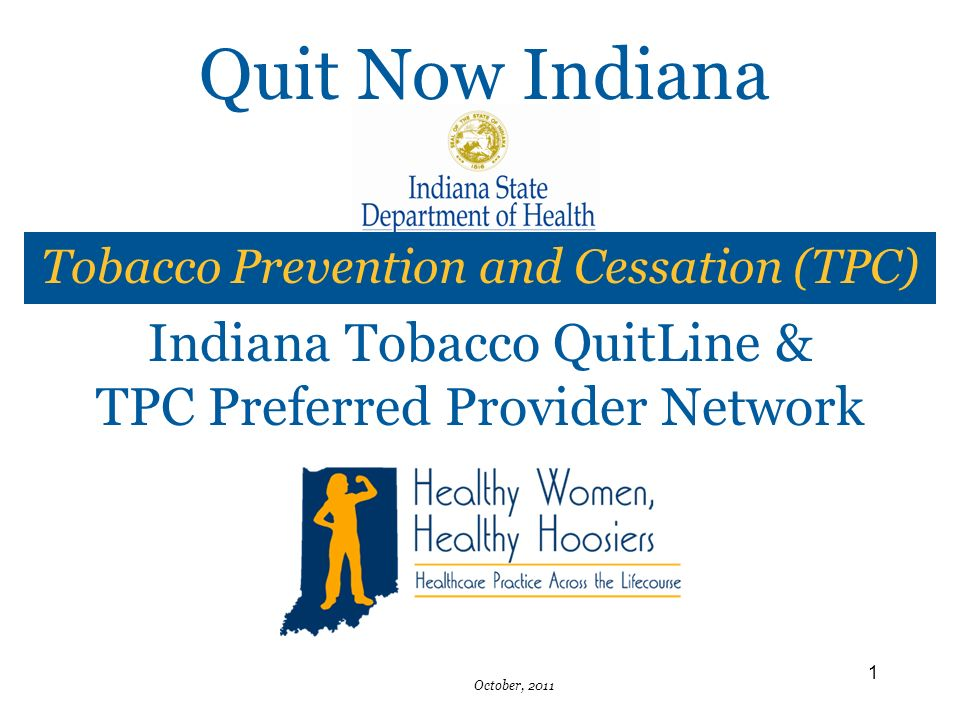 1 Indiana Tobacco QuitLine & TPC Preferred Provider Network Tobacco Prevention and Cessation (TPC) Quit Now Indiana October, 2011