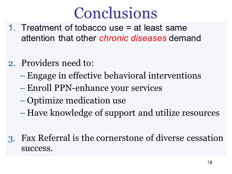 Conclusions 1.Treatment of tobacco use = at least same attention that other chronic diseases demand 2.Providers need to: –Engage in effective behavior