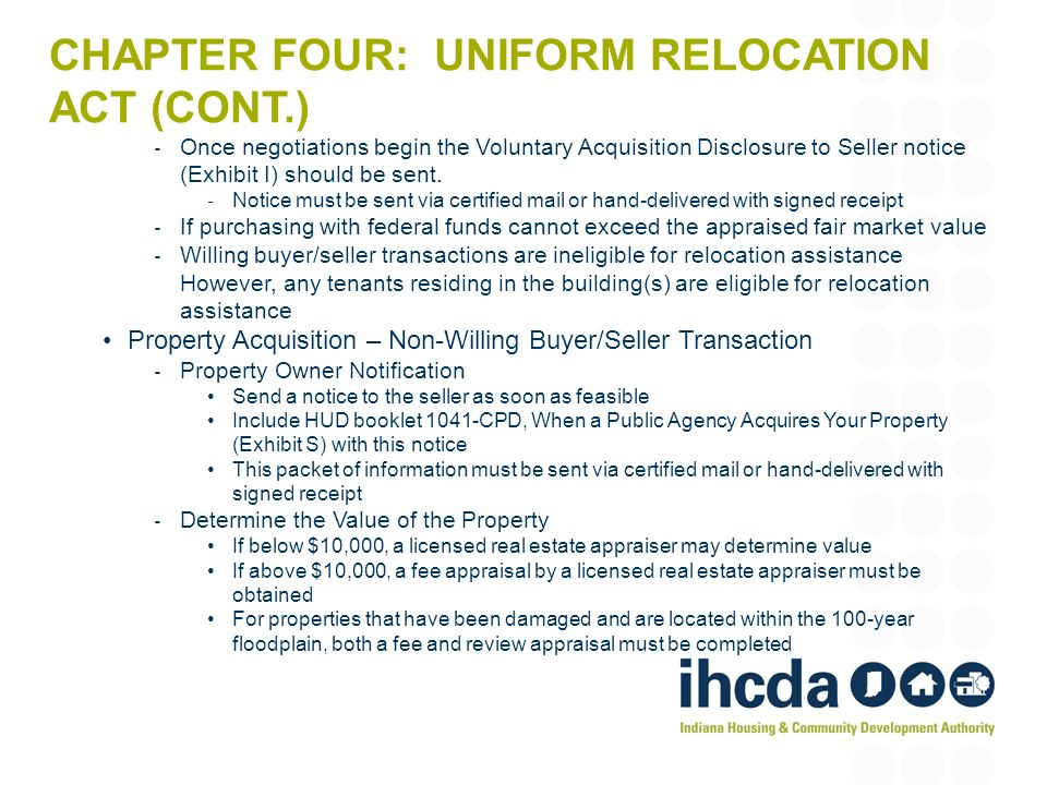 CHAPTER FOUR: UNIFORM RELOCATION ACT (CONT.) Once negotiations begin the Voluntary Acquisition Disclosure to Seller notice (Exhibit I) should be sent.