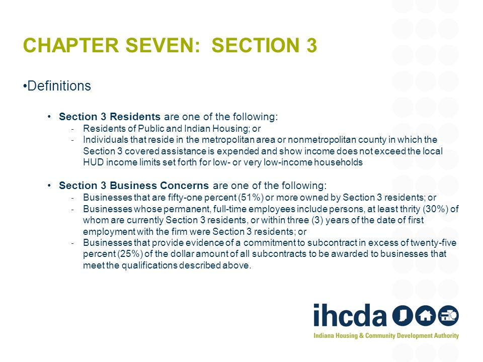 CHAPTER SEVEN: SECTION 3 Definitions Section 3 Residents are one of the following: Residents of Public and Indian Housing; or Individuals that reside