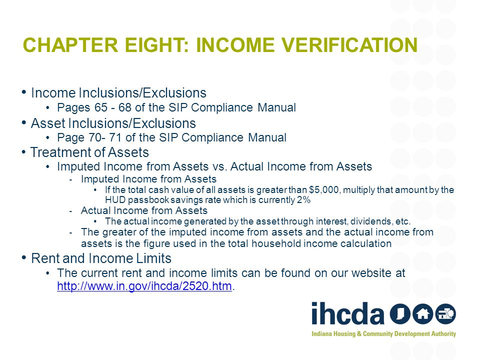 CHAPTER EIGHT: INCOME VERIFICATION Income Inclusions/Exclusions Pages 65 - 68 of the SIP Compliance Manual Asset Inclusions/Exclusions Page 70- 71 of
