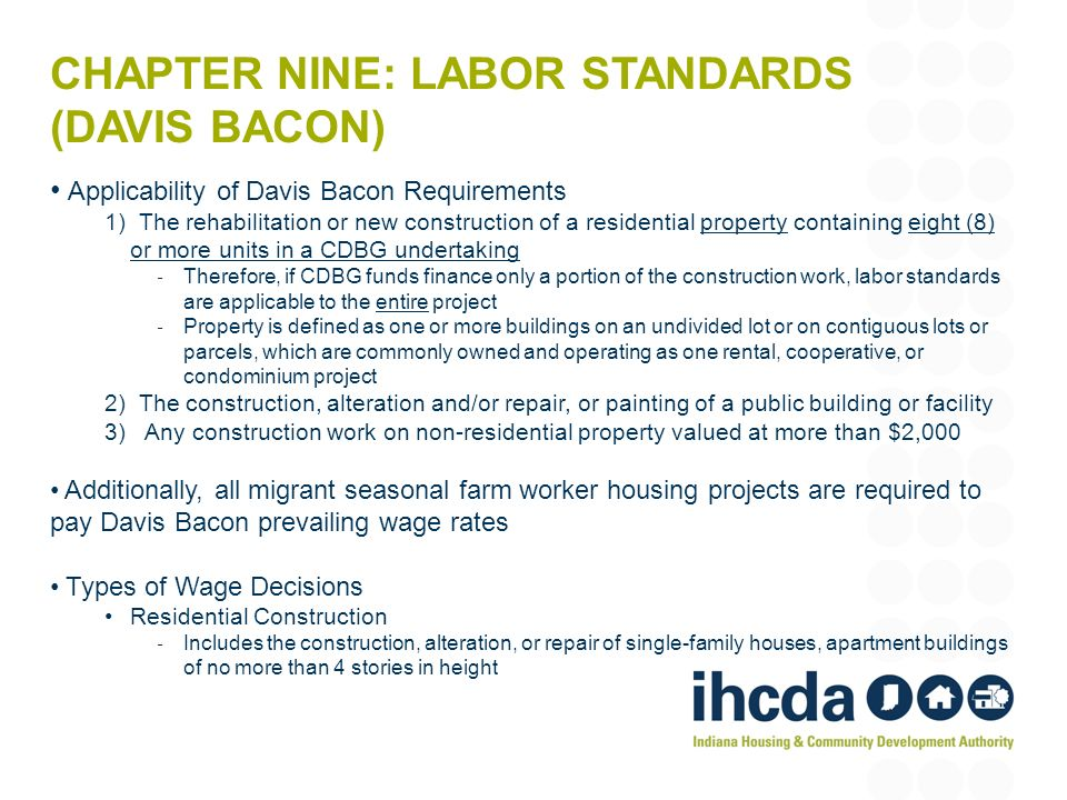 CHAPTER NINE: LABOR STANDARDS (DAVIS BACON) Applicability of Davis Bacon Requirements 1) The rehabilitation or new construction of a residential prope