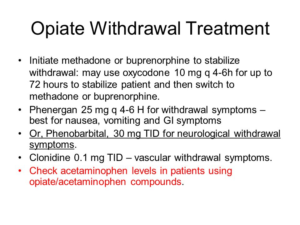 Opiate Withdrawal Treatment Initiate methadone or buprenorphine to stabilize withdrawal: may use oxycodone 10 mg q 4-6h for up to 72 hours to stabiliz