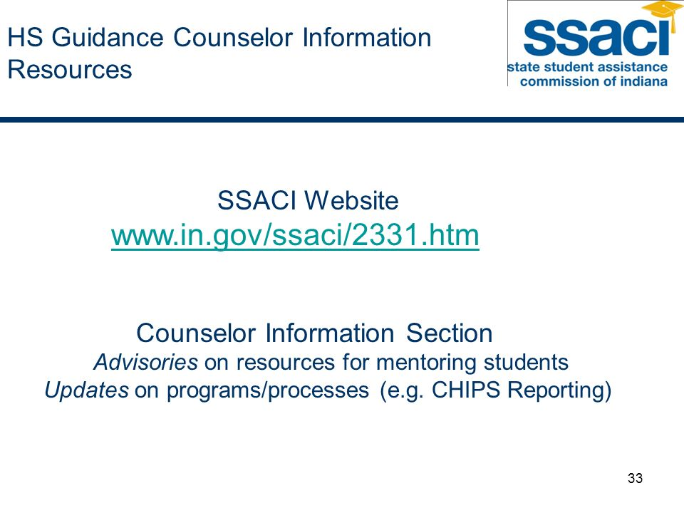 33 HS Guidance Counselor Information Resources SSACI Website   Counselor Information Section Advisories on resources for mentoring students Updates on programs/processes (e.g.