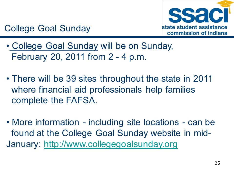 35 College Goal Sunday College Goal Sunday will be on Sunday, February 20, 2011 from p.m.