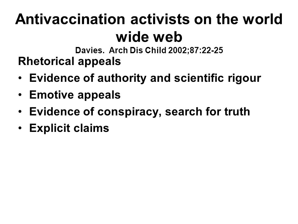 Antivaccination activists on the world wide web Davies. Arch Dis Child 2002;87:22-25 Rhetorical appeals Evidence of authority and scientific rigour Em