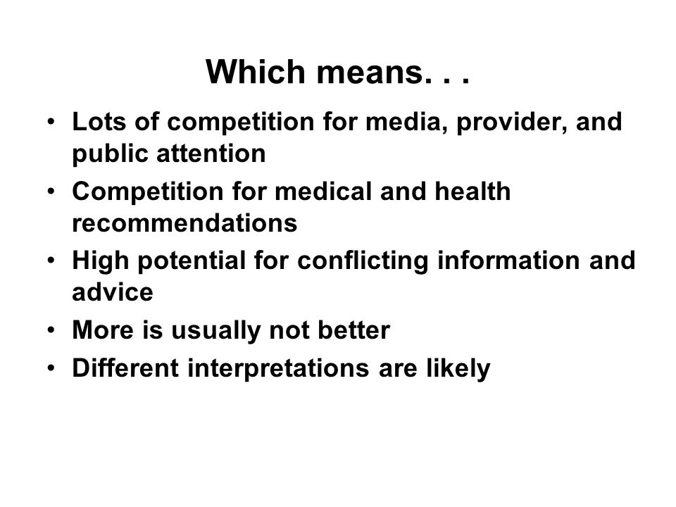 Which means... Lots of competition for media, provider, and public attention Competition for medical and health recommendations High potential for con