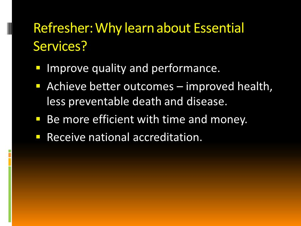 Refresher: Why learn about Essential Services. Improve quality and performance.