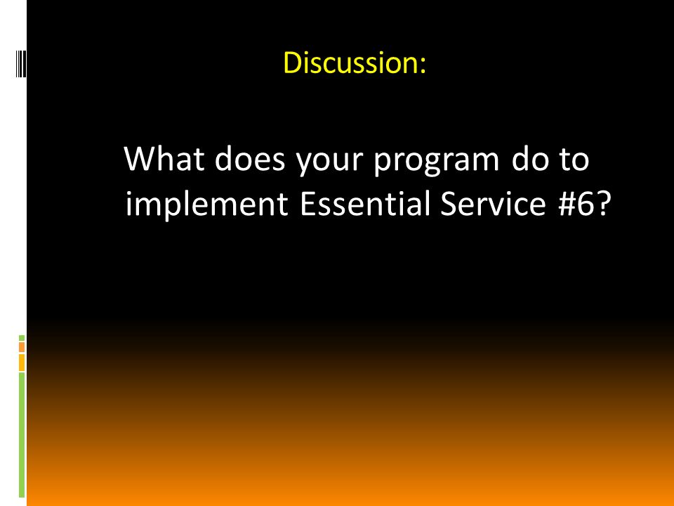 Discussion: What does your program do to implement Essential Service #6